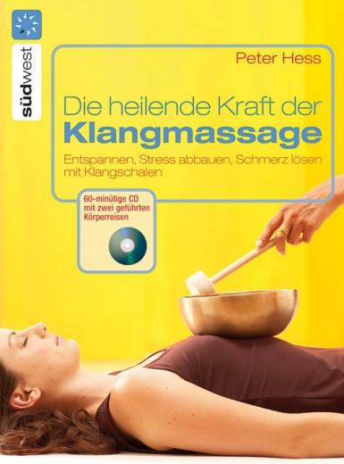 Heilende Kraft der Klangmassage (inkl. CD)